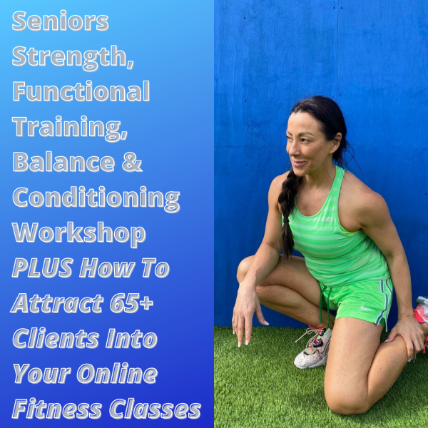 Seniors Strength, Functional Training, Balance & Conditioning Workshop PLUS How To Attract 65+ Clients Into Your Online Fitness Classes.