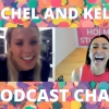 RACHEL AND KELLY PODCAST